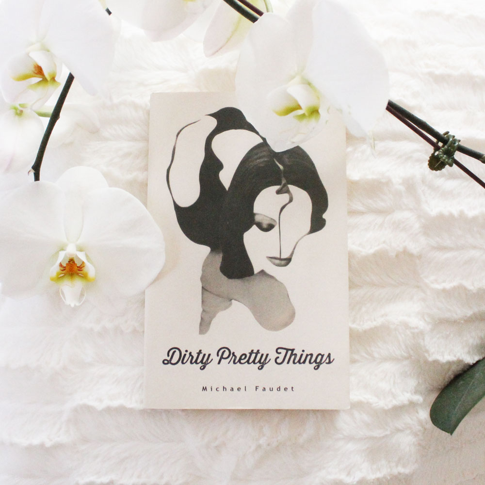Dirty Pretty Things, Poems by Michael Faudet