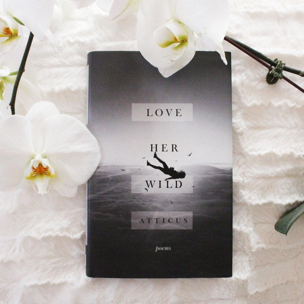 Love Her Wild, Poems by ATTICUS
